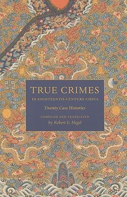 True Crimes in Eighteenth-Century China By Hegel, Robert E. (COM)/ Hegel, Robert E. (TRN)