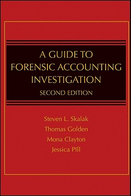 A Guide to Forensic Accounting Investigation By Golden, Thomas W./ Skalak, Steven L./ Clayton, Mona M.