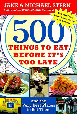 500 Things to Eat Before It's Too Late By Stern, Jane/ Stern, Michael