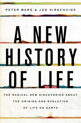 A New History of Life By Kirschvink, Joe/ Ward, Peter
